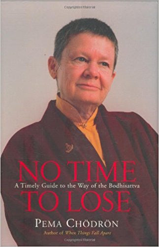 No Time to Lose: A Timely Guide to the Way of the Bodhisattva - Hardcover – by Pema Chodron