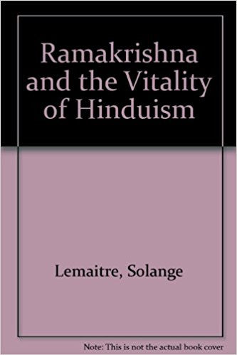 Ramakrishna and the Vitality of Hinduism- Hardcover –  by Solange LeMaitre