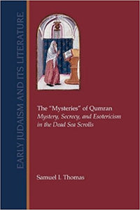 "The ""Mysteries"" of Qumran: Mystery, Secrecy, and Esotericism in the Dead Sea Scrolls (Early Judaism and Its Literature) - Paperback – by Samuel I. Thomas"