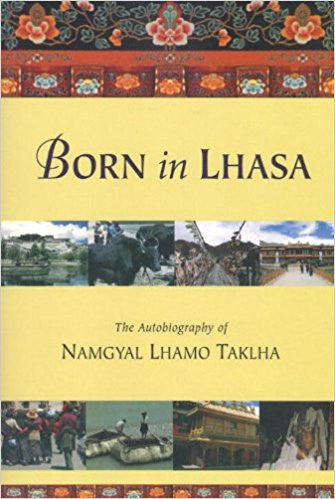Born in Lhasa: The Autobiography of Namgyal Lhamo Taklha -Paperback –  by Namgyal Lhamo Taklha