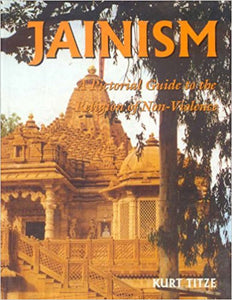 Jainism: A Pictorial Guide to the Religion of Non-Violence - Hardcover – by Kurt Titze