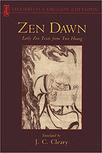 Zen Dawn: Early Zen Texts from Tun Huang (Shambhala Dragon Editions) -Paperback – by J.C. Cleary