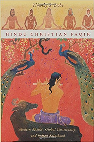 Hindu Christian Faqir: Modern Monks, Global Christianity and Indian Sainthood - (AAR Religion, Culture, and History)- by Timothy S. Dobe