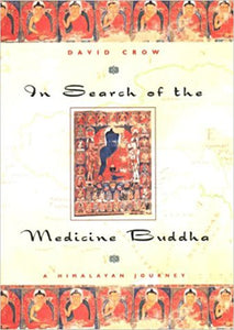 In Search of the Medicine Buddha: A Himalayan Journey- Hardcover – by David Crow
