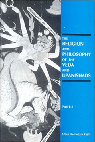 Religion and Philosophy of the Veda and Upanishads - A.B. Keith