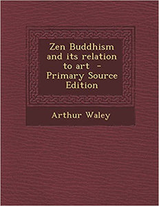 Zen Buddhism and Its Relation to Art-Paperback –by Arthur Waley