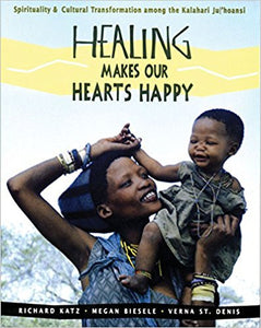 Healing Makes Our Hearts Happy: Spirituality and Cultural Transformation among the Kalahari Ju|'hoansi