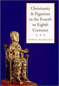 Christianity & Paganism in the 4th – 8th Centuries - Hardcover – by Ramsey Macmullen