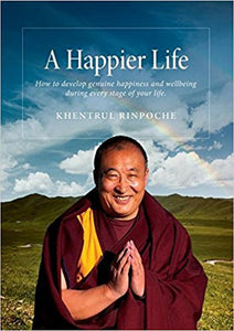 A Happier Life: How to Develop Genuine Happiness and Wellbeing During Every Stage of Your Life.- Paperback – by Shar Khentrul Jamphel Lodro