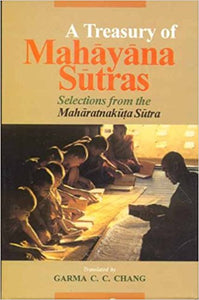 A Treasury of Mahayana Sutra: Selections from the Maharatnakuta Sutra -Hardcover – by Garma C.C. Chang