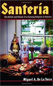 Santeria the Beliefs and Rituals of -Paperback – by De LA Torre