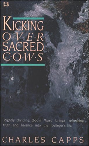 Kicking over Sacred Cows - Paperback – by Charles Capps