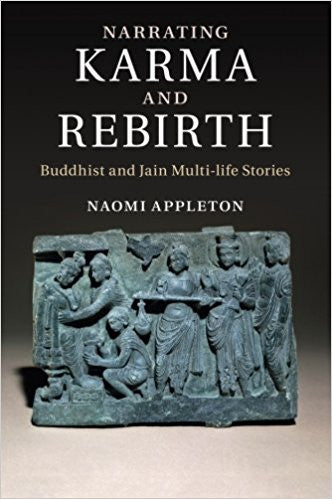 Narrating Karma and Rebirth: Buddhist and Jain Multi-Life Stories- Paperback – by Dr Naomi Appleton