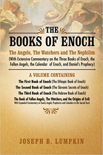 The Books of Enoch: The Angels, The Watchers and The Nephilim (With Extensive Commentary on the Three Books of Enoch, the Fallen Angels, the Calendar of Enoch, and Daniel's Prophecy) - Paperback –by Joseph B. Lumpkin