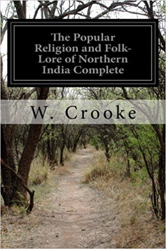 The Popular Religion and Folk-lore of Northern India Complete - Paperback- by W. Crooke
