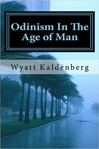 Odinism in the Age of Man - Paperback – by Wyatt Kaldenberg