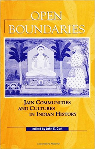 Open Boundaries: Jain Communities and Cultures in Indian History (SUNY series in Hindu Studies) - Paperback – Edited by John E. Cort