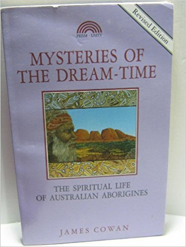 Mysteries of the Dream-time: Spiritual Life of the Australian Aborigines- Paperback – by James Cowan