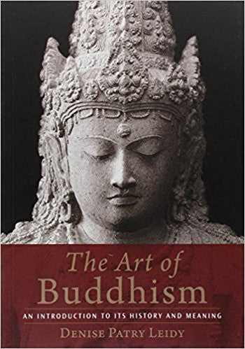 The Art of Buddhism: An Introduction to Its History and Meaning - Paperback – by Denise Patry Leidy
