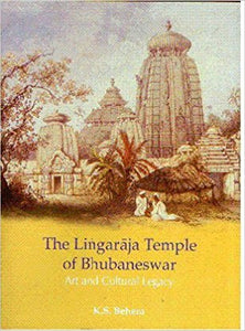 The Lingaraha Temple of Bhubaneswar: Art and Cultural Legacy-Hardcover- by K S Behera