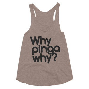 Why P**** why? Women's Tri-Blend Racerback Tank