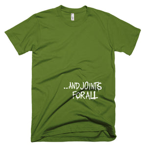 ...and joints for all. Short-Sleeve T-Shirt
