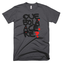 Que bola acere. Short-Sleeve T-Shirt