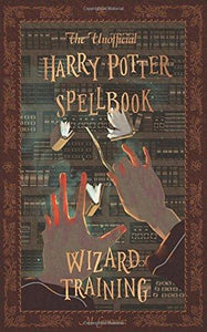 The Unofficial Harry Potter Spellbook: Wizard Training