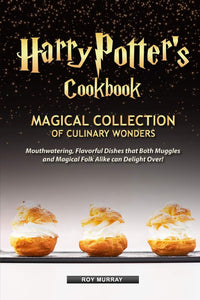Harry Potter's Cookbook: Magical Collection of Culinary Wonders