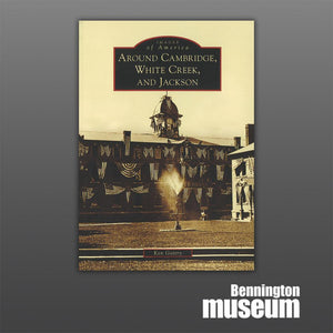 History Press: Book, 'Around Cambridge, White Creek, and Jackson'