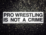 Pro Wrestling Is NOT A Crime - Sticker