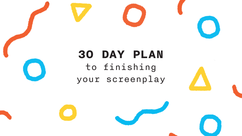 30 Day Plan To Finishing Your Screenplay!