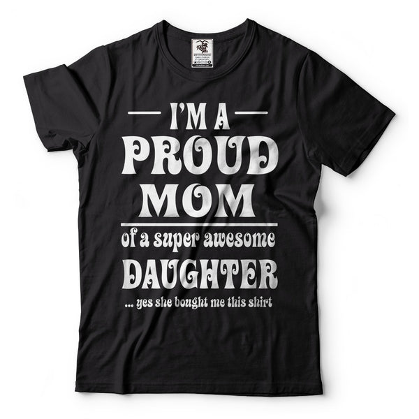 Mother's Day T-shirt Proud Mom Tee Shirt Gift for Mommy Mother Mother of daughter Tee