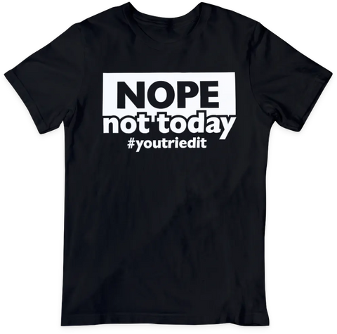 Nope Not Today #YouTriedIt (Black/White)