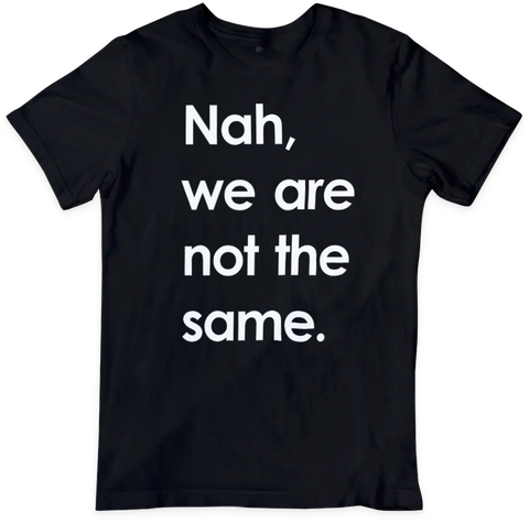 Nah, we are not the same T-shirt