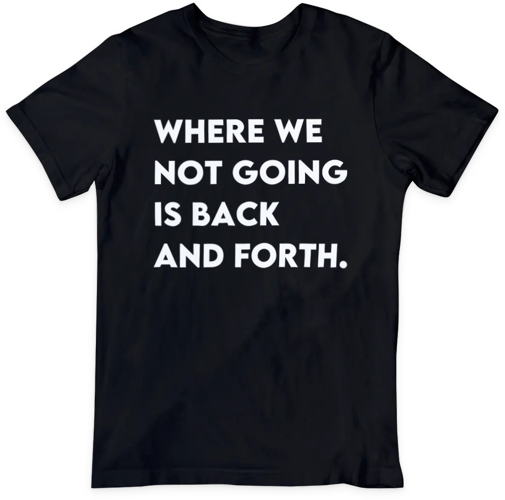 Where We Not Going T-shirt