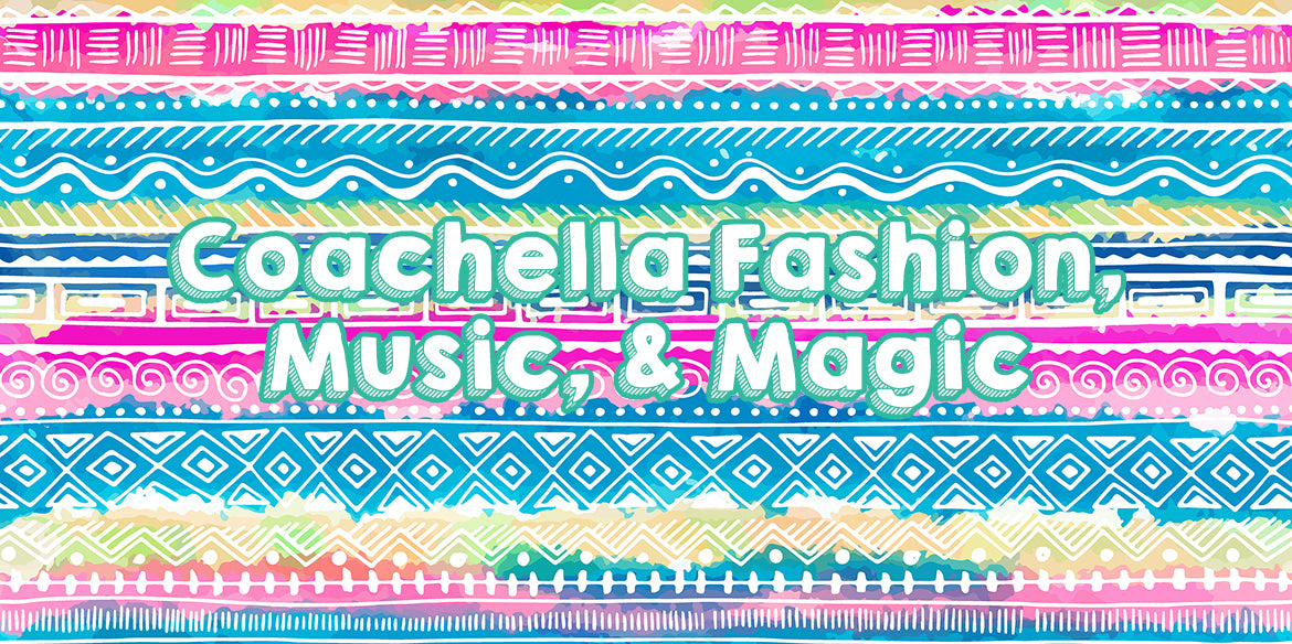 Coachella Fashion, Music, & Magic