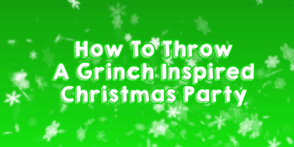 How to Throw a Grinch Inspired Christmas Party