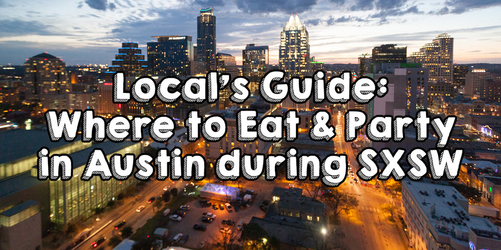 Local's Guide: Where to Eat & Party in Austin during SXSW Music Festival