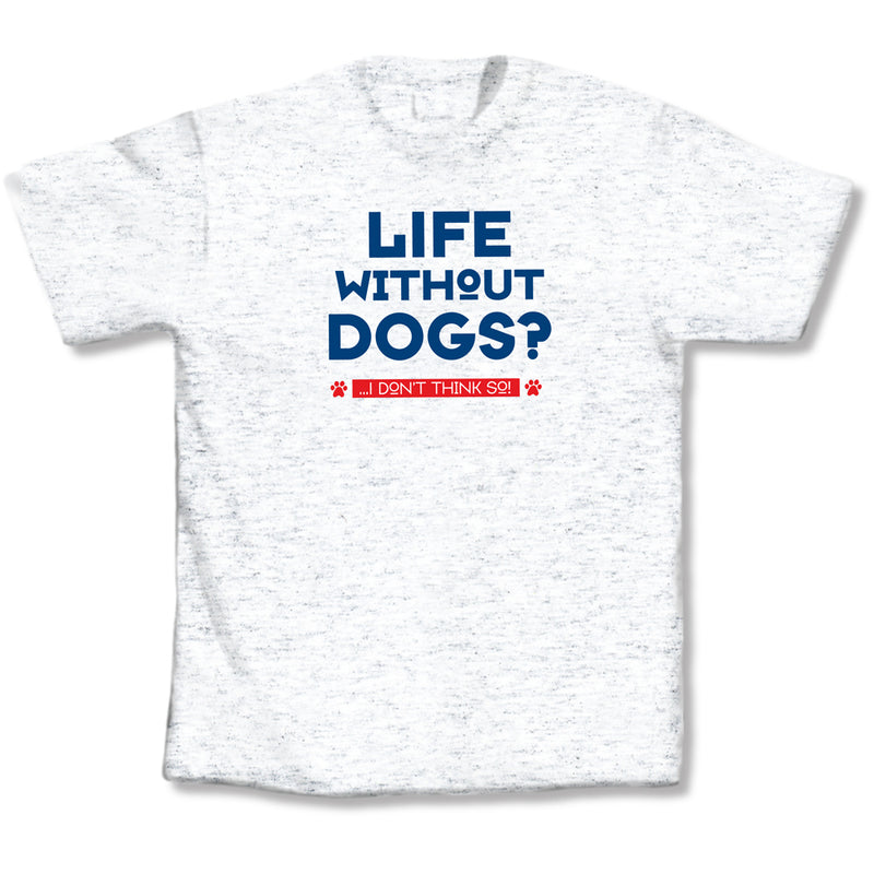 "Adult-Unisex-Light-Gray-""Life-Without-Dogs?-I-Don't-Think-So""-Shirt"