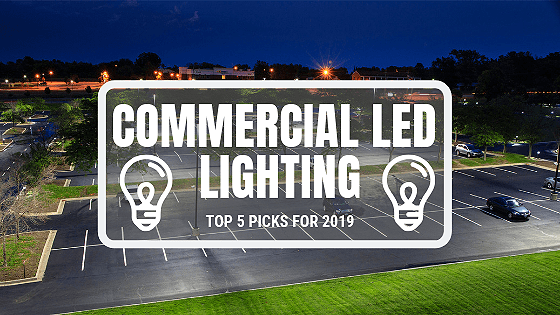 Top 5 Commercial LED Lighting Picks for 2019