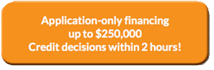 Application-only financing up to $250,000 Credit decisions within 2 hours!