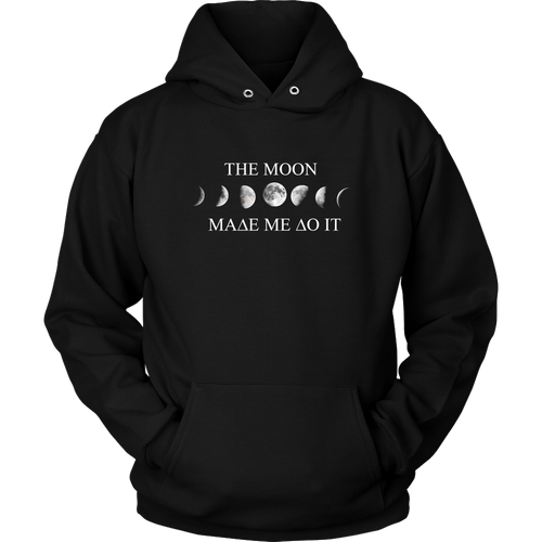 The Moon Made Me Do It- Unisex Hoodie