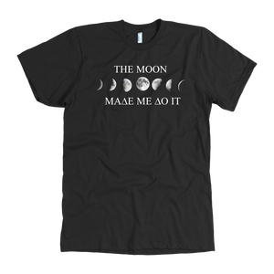 The Moon Made Me Do It- Unisex Tee
