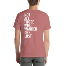 Load image into Gallery viewer, Not All Those Who Wander Are Lost- Unisex T Shirt