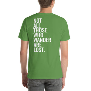 Not All Those Who Wander Are Lost- Unisex T Shirt