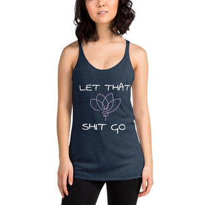 Let That Sh!t Go- Women's Racerback Tank Top