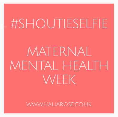 Halia Rose, Maternal Mental Health Awareness Week and #ShoutieSelfie