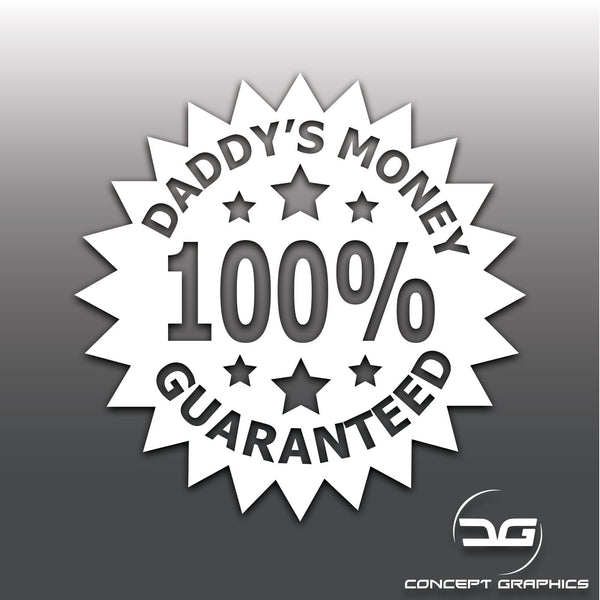 100% Daddy's Money Guaranteed Funny Vinyl Decal Sticker