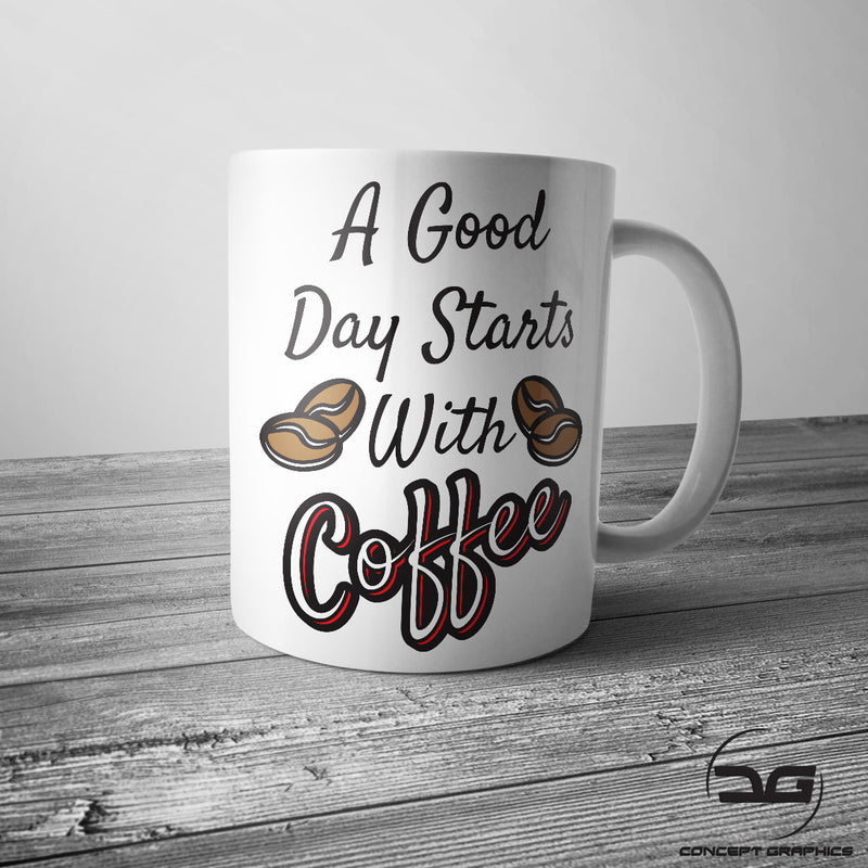 A Good Day Starts With Coffee Funny Novelty Mug/Cup